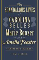 The Scandalous Lives of Carolina Belles Marie Boozer and Amelia Feaster