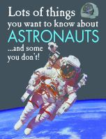 Lots of Things You Want to Know About Astronauts ...and Some You Don't!