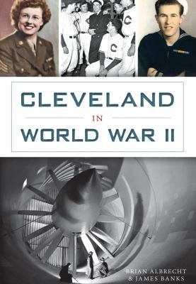 Cover of Cleveland in World War II by Brian Albrecht & James Banks