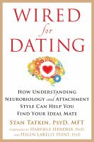 Wired for Dating : How Understanding Neurobiology and Attachment Style Can Help You Find Your Ideal Mate