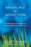 Natural Rest for Addiction : A Radical Approach to Recovery Through Mindfulness and Awareness