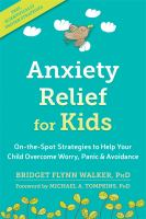 Anxiety Relief For Kids On-The-Spot Strategies To Help Your Child Overcome Worry, Panic, And Avoidance.
