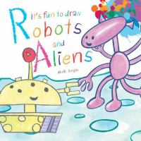 It's Fun to Draw Robots and Aliens