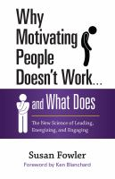 Why Motivating People Doesn''t Work . . . and What Does
