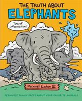 The Truth About Elephants: Seriously Funny Facts About Your Favorite Animals