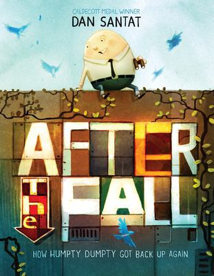 Santat After the fall : how Humpty Dumpty got back up again