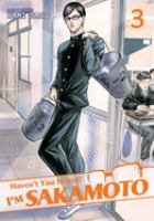 Haven't You Heard? I'm Sakamoto, Vol. 03