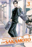 Haven't You Heard? I'm Sakamoto, Vol. 03