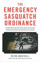 The Emergency Sasquatch Ordinance and Other Real Laws That Human Beings Have Actually Dreamed Up, Enacted, and Sometimes Even Enforced
