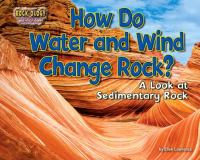 How Do Water and Wind Change Rock?