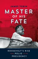 Master of His Fate Roosevelt's Rise From Polio to the Presidency