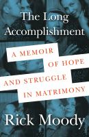 The Long Accomplishment: A Memoir Of Struggle And Hope In Matrimony