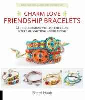 Charm Love Friendship Bracelets : 35 Unique Designs With Polymer Clay, Macrame, Knotting, and Braiding - Make Your Own Charms With Polymer Clay!