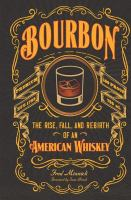 Bourbon : The Rise, Fall, and Rebirth of An American Whiskey
