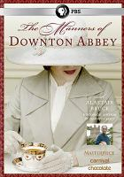 The manners of Downton Abbey [videorecording (DVD)]