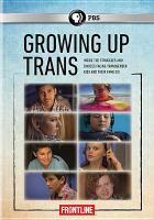 Growing up trans [videorecording (DVD)]