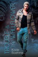 Trouble & the Wallflower