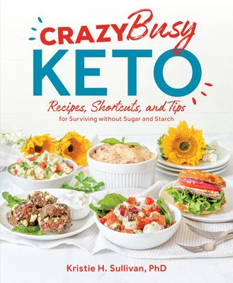 Crazy Busy Keto: Recipes, Shortcuts, and Tips for Surviving Without Sugar and Starch(book-cover)