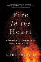 Fire in the heart : a memoir of friendship, loss, and wildfire