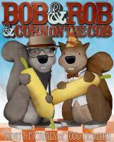 Bob & Rob & Corn on the Cob