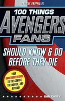 100 Things Avengers Fans Should Know & Do Before They Die / Dan Casey