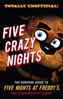 Five Crazy Nights : The Survival Guide to Five Nights at Freddy's and Other Mystery Games