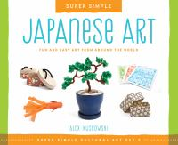 Super Simple Japanese Art : Fun and Easy Art From Around the World