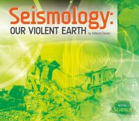 Seismology : Our Violent Earth