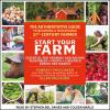 Start Your Farm: The Authoritative Guide to Becoming a Sustainable 21st Century Farm