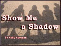 Show Me A Shadow