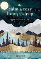 The calm & cozy book of sleep : rest + dream + live