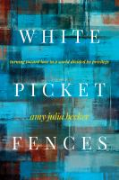 White picket fences : turning toward love in a world divided by privilege