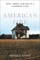 American fire : love, arson, and life in a vanishing land