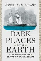 Dark Places of the Earth : The Voyage of the Slave Ship Antelope