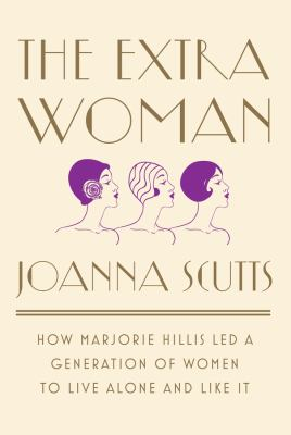 The Extra Woman: How Marjorie Hillis Led a Generation of Women to Live Alone and Like It book jacket
