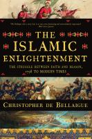 The Islamic Enlightenment : The Struggle Between Faith and Reason, 1798 to Modern Times