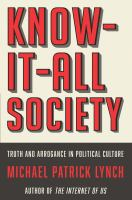 Know-it-all society : truth and arrogance in political culture
