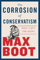 Corrosion of Conservatism : Why I Left the Right