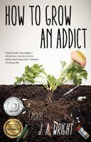 How to Grow An Addict