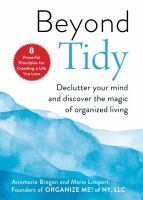 Beyond Tidy : Declutter Your Mind and Discover the Magic of Organized Living