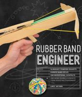 Rubber Band Engineer : Build Slingshot Powered Rockets, Rubber Band Rifles, Unconventional Catapults, and More Guerrilla Gadgets From Household Hardware