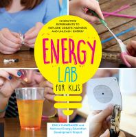 Energy lab for kids : 40 exciting experiments to explore, create, harness, and unleash energy
