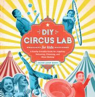 DIY Circus Lab: A Family Friendly Guide for Juggling, Balancing, Clowning and Sh