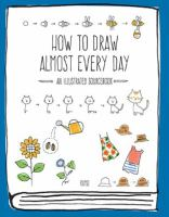 HOW TO DRAW ALMOST EVERY DAY : AN ILLUSTRATED SOURCEBOOK