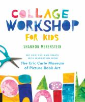 Collage workshop for kids : rip, snip, cut, and create with inspiration from the Eric Carle Museum