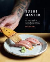 SUSHI MASTER : AN EXPERT GUIDE TO SOURCING, MAKING AND ENJOYING SUSHI AT HOME