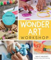 Wonder art workshop : creative child-led experiences for nurturing imagination, curiosity, and a love of learning