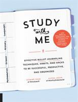 Study with me : effective bullet journaling techniques, habits, and hacks to be successful, productive, and organized