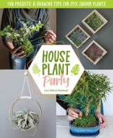 Houseplant party : fun DIY projects & growing tips for epic indoor plants