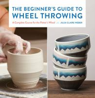 The Beginner's Guide to Wheel Throwing